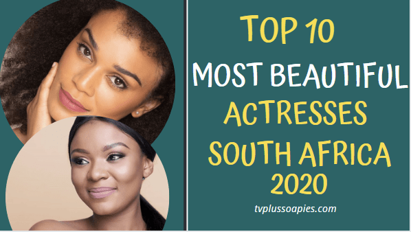 Top 10 Most Beautiful Actresses in South Africa 2020