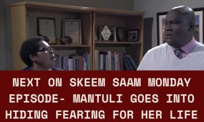 Next On Skeem Saam Monday Episode- MaNtuli Goes Into Hiding Fearing For Her Life.